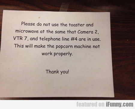 Please Do Not Use The Toaster...