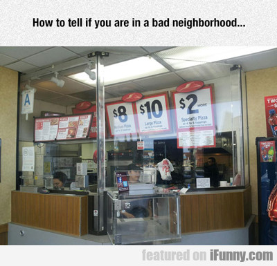 How To Tell If You Are In A Bad Neighborhood...