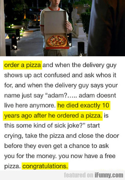 Order A Pizza And When The...