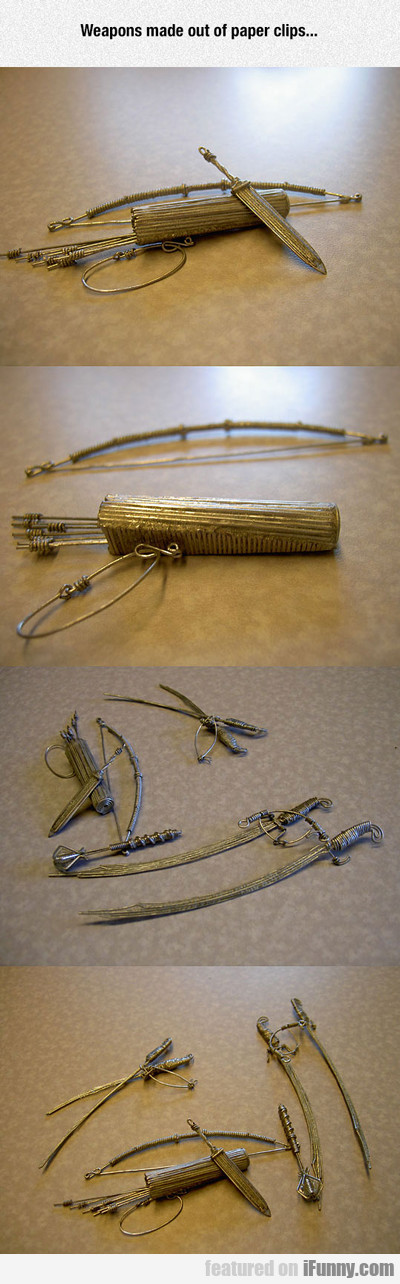 Weapons Made Out Of Paper Clips...