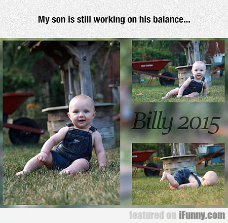 My Son Is Still Working On His Balance