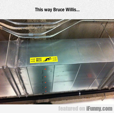 This Way Bruce Willis...