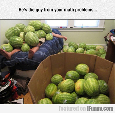 He's The Guy From Your Math Problems..