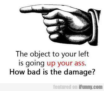 The Object To Your Left Is Going...