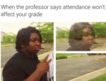 When The Professor Says Attendance Won't...