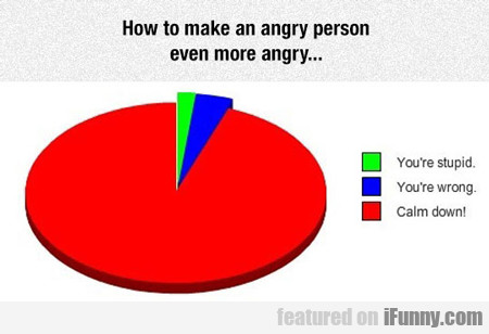 How To Make An Angry Person Even More Angry...