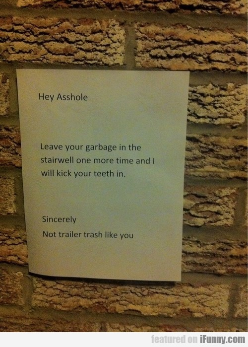 leave your garbage in the stairwell...