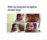 When You Bang Your Toe...
