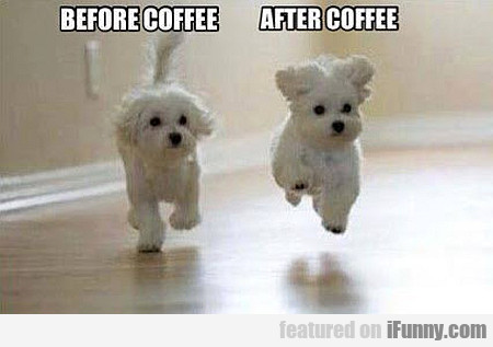 Before Coffee, After Coffee