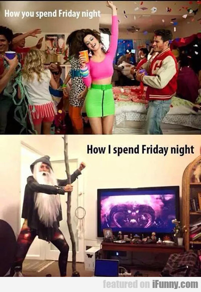 How You Spend Friday Night...