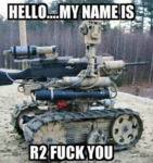 Hello... My Name Is R2 Fuck You...