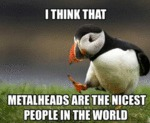 I Think That Metal Heads Are The Nicest...