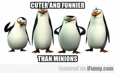 Cuter And Funnier Than Minions...