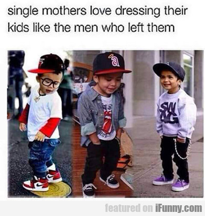 Single Mothers Love Dressing Their Kids...
