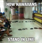 How Hawaiians Stand In Line...