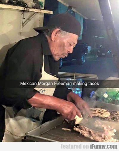 Mexican Morgan Freeman Making Tacos...