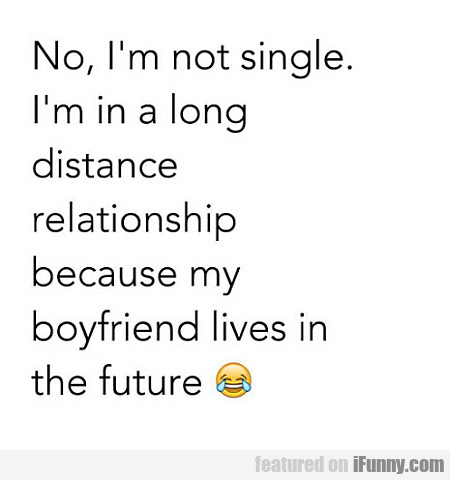 no, i'm not single