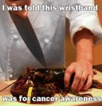 I Was Told This Wristband Is For Cancer Awareness