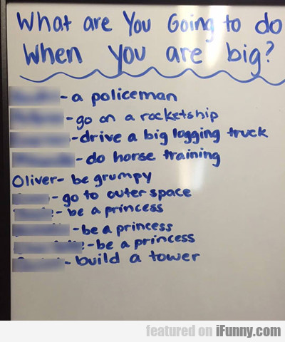 what are you going to do when you are big?
