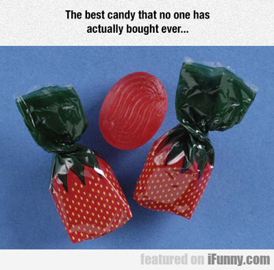 The Best Candy That No One Has Ever...