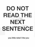 Do Not Read The Next Sentence!