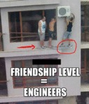 Friendship Level = Engineers...