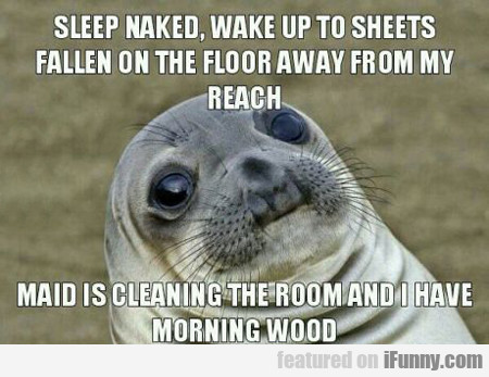 Sleep Naked, Wake Up To Sheets...
