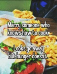 Marry Someone Who Knows How To Cook...