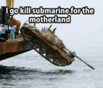 I Go Kill Submarine For The Motherland...