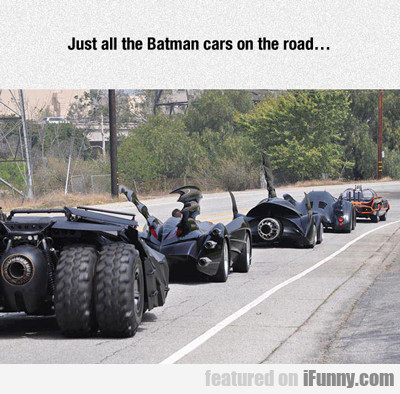 just all the batmobiles on the road...