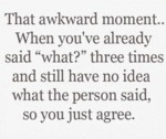 That Awkward Moment When You've Already...