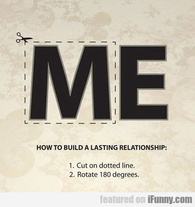 Me: how to build a lasting relationship...