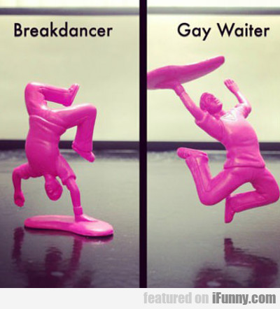 Breakdancer Vs. Gay Waiter...