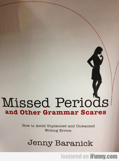 Missed Periods And Other Grammar Scares...