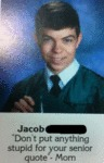 Jacob Dont Put Anything Stupid For Your Senior
