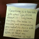 Parenting Is A Terrible Job...