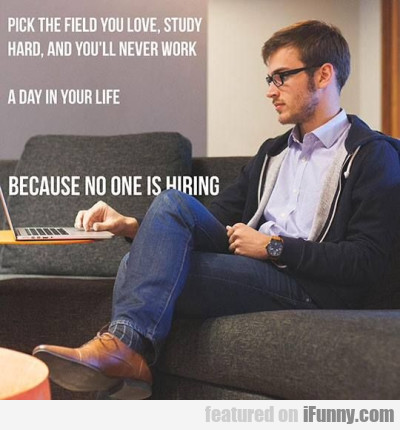 Pick The Field You Love Study Hard And You Ll Neve