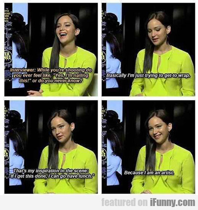 Interviewer: While You're Shooting Do You Ever...