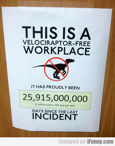 This Is A Velociraptor Free Workplace...