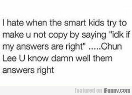 I Hate When The Smart Kids Try To Make