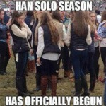 Han Solo Season Has Officially Begun...