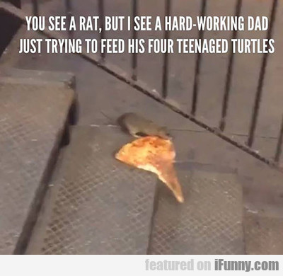 You See A Rat, I See A Hardworking Dad...