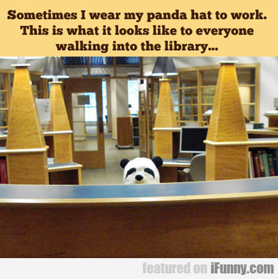 Sometimes I Wear My Panda Hat...