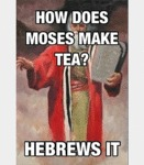 How Does Moses Make Tea...