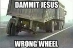 Dammit Jesus, Wrong Wheel...