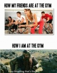 How My Friends Are At The Gym...
