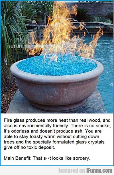 Fire Glass Produces More Heat...