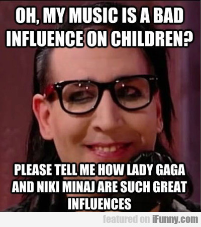 oh, my music is a bad influence on children...