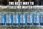 The Best Way To Sell Me Water...