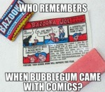 Who Remember When Bubble Gum Came With...